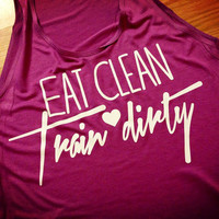 Eat Clean Train Dirty inspirational workout tank top