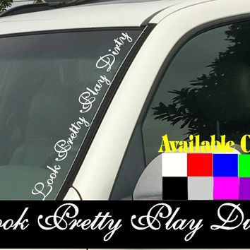 "Look Pretty Play Dirty Vertical Windshield  Die Cut Vinyl Decal Sticker 4"" x 22"""