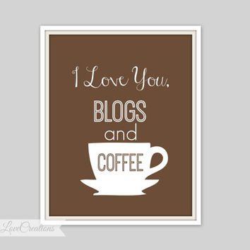 Coffee Print - INSTANT DOWNLOAD, I love you, Blogs and Coffee Print, 11x14 Print, Printable Art Wall Decor, Geek Home Office Print, Kitchen