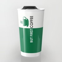 But First Coffee Travel Mug by Love Lunch Liftoff