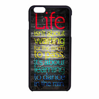 Life Quote Dance In The Rain Design iPhone 6 Case