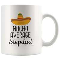 Explore the gifts! - Nacho Average Stepdad Coffee Mug | Funny Best Gift for Step Dad