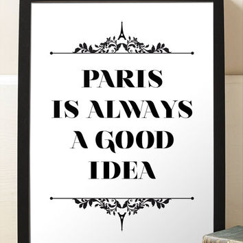 French Decor Paris Is Always A Good Idea Black and White Typography Fashion Art Print Minimalist Home Decor Room Decor Wall Art Poster