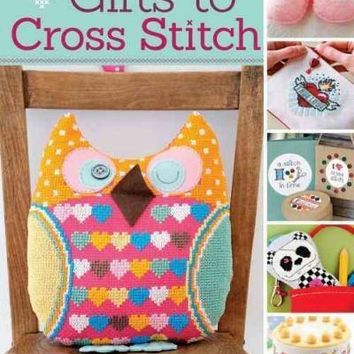 Irresistible Gifts to Cross Stitch: Inspired Designs and Patterns for Hand-Stitched Projects to Make and Give