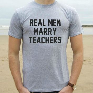 Real Men Marry Teachers Print Men T shirt Fashion Casual Funny Shirt For Man Gray White Black Top Tee Hipster Street ZT203-83