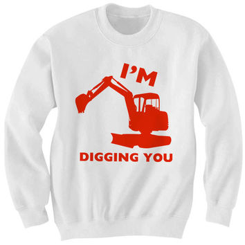 valentines day sweatshirt im digging you sweatshirt valentinesday i love you shirts funny - Valentine Day Shirts