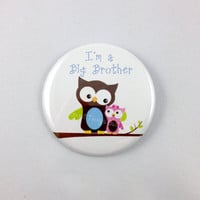 Big Brother - Button or Magnet - 2.25 inch - Sibling Buttons - New Baby Owl Design - Gender Reveal