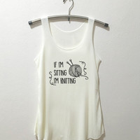 If I'm Sitting I'm Knitting Tank Top shirt tumblr quote t shirts with sayings Tumblr Clothing women shirt girl t shirt design Vintage Style
