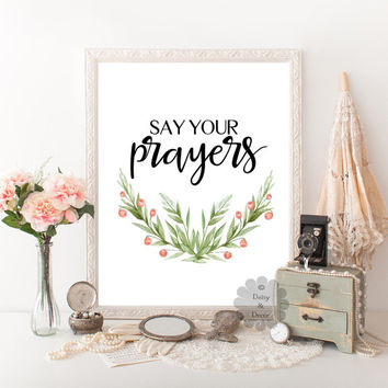 Say your prayers quote printable bible christian art poster wall art decor print floral branch art nursery art print wall art quote pray