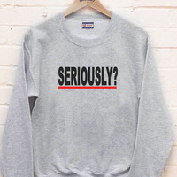 Seriously? Greys anatomy Crew neck Sweatshirt