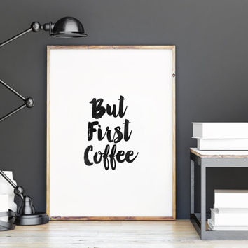 "Art Digital Poster""BUT FIRST COFFEE""Inspirational Quote,Best Words,Good Morning,Typography Art,Printable Art,Decorative Arts,Kitchen Decor"