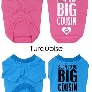 Custom Dog T-Shirts. Soon to Be Big Cousin Dog Shirt. Small Pet Clothes. Gift for Expecting Mother.