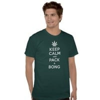 Keep Calm And Pack A Bong Shirt from Zazzle.com