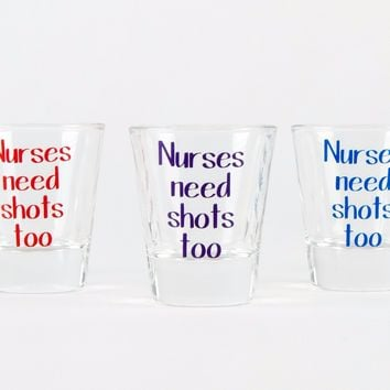 Nurses Need Shots Too | Shot Glass
