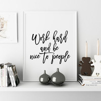 Motivational Poster,Inspirational Quote,Work Hard And Be Nice To People,Office Decor,Home Decor,Typography Print,Quote Prints,Wall ArtWork