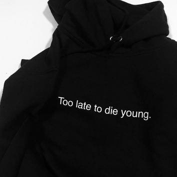 """""""Too Late To Die Young"""" Hoodie"""