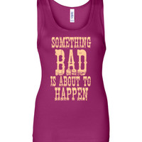 Something Bad is about to Happen Tank Top