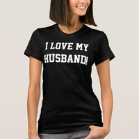 I love my Husband! T-Shirt