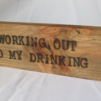 Working out cuts into my drinking time.. - Reclaimed Wood Sign Burned Quote