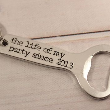 """""""The Life of My Party Since...""""  Anniversary Bottle Opener Keychain"""