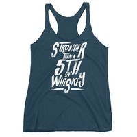 Stronger Than A 5th Of Whiskey - Women's Tri Blend Racerback Tank Top - Various Colors