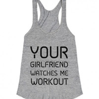 Your Girlfriend Watches Me Workout Tank Top