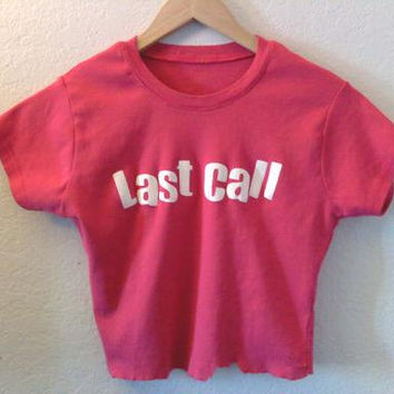 Last Call / Crop Top / Belly Top / Graphic Tee / Hot Pink / Funny / Sexy / Alcohol / RockNRoll / Indie / Club Kid / Street Style / Festival