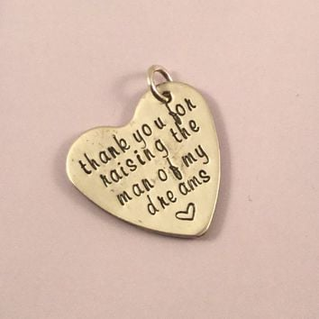 """Thank you for raising the man of my dreams"" - Sterling Silver Charm - READY TO SHIP"