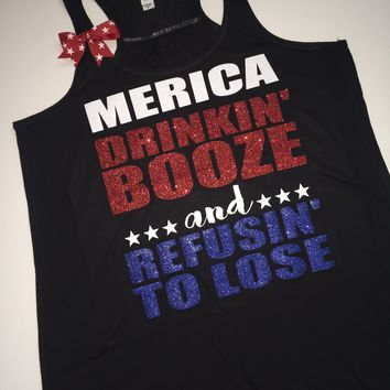 Merica - Drinkin Booze and Refusin to Lose - Ruffles with Love - 4th of July - Racerback Tank - Womens Fitness - Graphic Tee