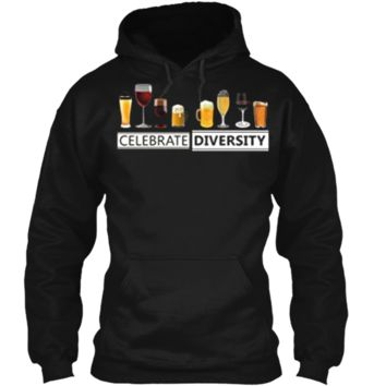 Celebrate Diversity Alcohol Wine Beer Booze Drinking T-Shirt Pullover Hoodie 8 oz