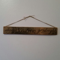 Always Kiss Me Goodnight Sign, Wooden Always Kiss Me Goodnight Sign, Reclaimed Wood Sign, Always Kiss Me Rustic Sign, Recycled Pallet Sign