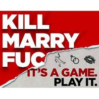 Kill, Marry, Fuc