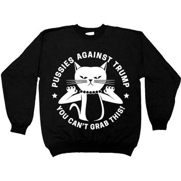 Pussies Against Trump #2 -- Unisex Sweatshirt
