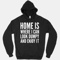 Home Is Where I Can Look Dumpy And Enjoy It