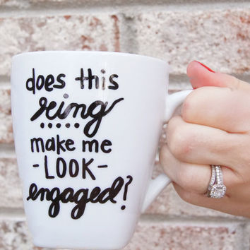 Does This Ring Make Me Look Engaged Mug - Hand Painted Ceramic Coffee Mug