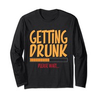 Getting Drunk Please Wait Funny Beer Long Sleeve T-Shirt