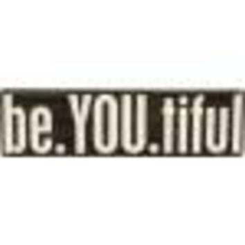 Be.YOU.Tiful Box Sign By Primitives By Kathy