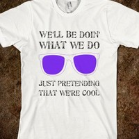 Just Pretending That We're Cool T-Shirt - Live While We're Young