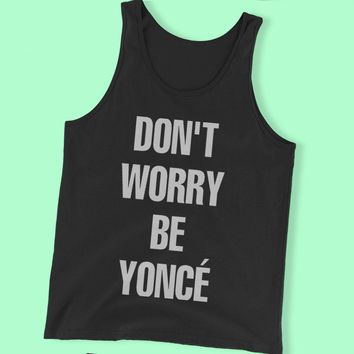 Dont Worry Beyonce Parodi Men'S Tank Top