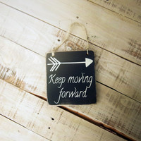 Keep moving forward-Rustic/Primitive/Boho Arrow Sign/Handmade and Hand painted/Inspirational Sign