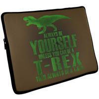 Always Be Yourself T-Rex Laptop Sleeve 17 inch