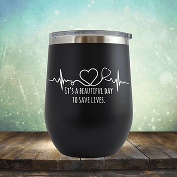 Beautiful Day to Save Lives - Wine Tumbler