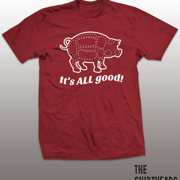 Its All Good Shirt - bacon pork tshirt mens womens gift, funny tee, instagram, tumblr, humor humour, pig, eating top, vegatarian, healthy