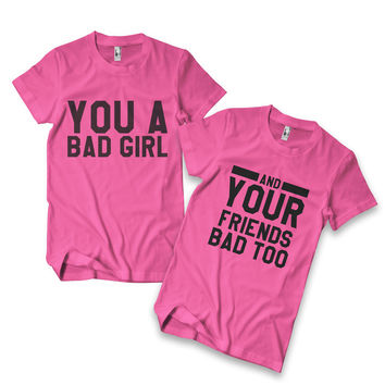 Bad Girl & Friend's Bad Too Matching Tees