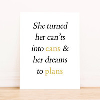 "Printable Art ""She Turned Her Can'ts into Cans and Her Dreams into Plans""  Typography Poster Home Decor Office Decor Poster"