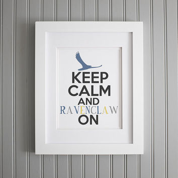 Harry Potter Houses, Keep Calm and Ravenclaw On, Harry Potter Inspiration and Wall Art, Motivation Art Print, Home Decor