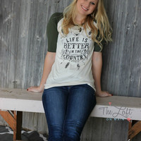 Life is Better in the Country Raglan Tee