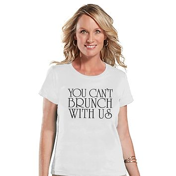 Custom Party Shop Womens You Can't Brunch With Us Funny T-shirt
