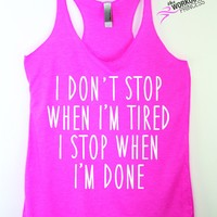 I Don't Stop When I'm Tired, I Stop When I'm Done