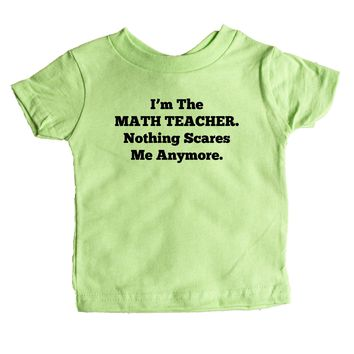 I'm The Math Teacher Nothing Scares Me Anymore Baby Tee